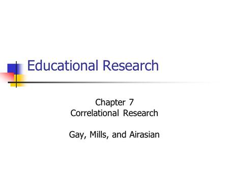 Chapter 7 Correlational Research Gay, Mills, and Airasian