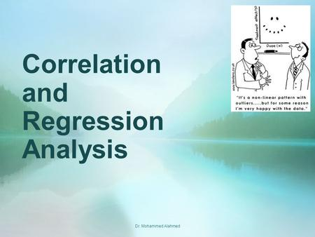 Correlation and Regression Analysis Dr. Mohammed Alahmed.