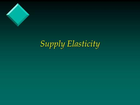 Supply Elasticity. Elasticity of Supply, Is the percentage change in quantity supplied associated with a percentage change in price. Es = %  Qs / % 