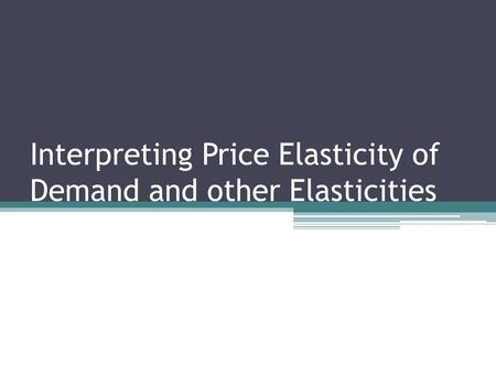Interpreting Price Elasticity of Demand and other Elasticities.