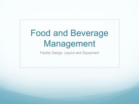 Food and Beverage Management Facility Design, Layout and Equipment.