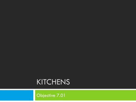 KITCHENS Objective 7.01. Bell Ringer 10/31 Answer the following questions in your notebooks: 1. What things are important to have in a kitchen? 2. What.