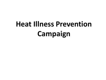 Heat Illness Prevention Campaign. 2 Heat Illness: Matter of Life or Death Heat killed over 200 U.S. workers between 2009 and 2013 Occupations most affected.