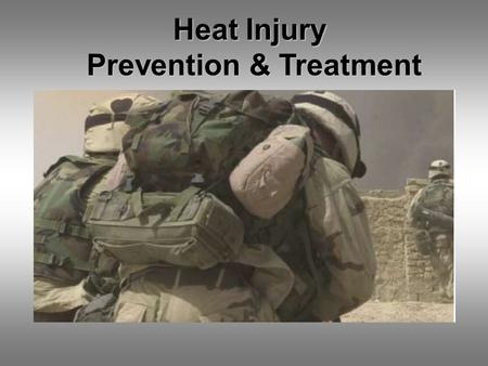 Heat Injury Prevention & Treatment. Heat Injury Hazards are Cumulative H- Heat category past 3 days E- Exertion level past 3 days A- Acclimation/ other.