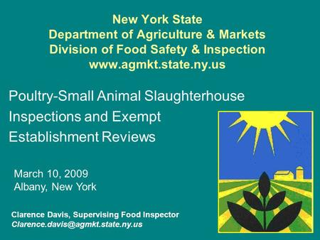 New York State Department of Agriculture & Markets Division of Food Safety & Inspection www.agmkt.state.ny.us Poultry-Small Animal Slaughterhouse Inspections.