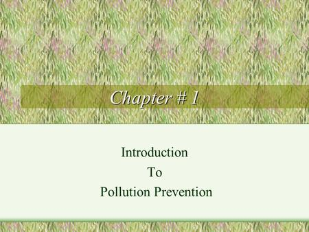 Chapter # 1 Introduction To Pollution Prevention.