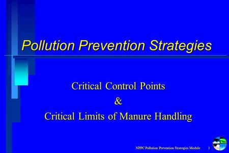 NPPC Pollution Prevention Strategies Module1 Pollution Prevention Strategies Critical Control Points & Critical Limits of Manure Handling.