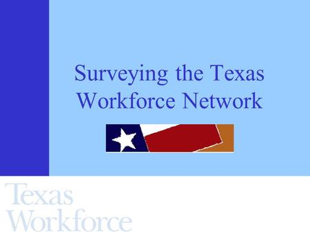 Surveying the Texas Workforce Network. l 0 l 0 l 0 = 9:50.