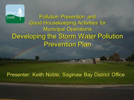 Pollution Prevention and Good Housekeeping Activities for Municipal Operations Developing the Storm Water Pollution Prevention Plan Presenter: Keith Noble,