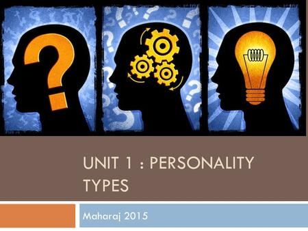 Unit 1 : Personality types