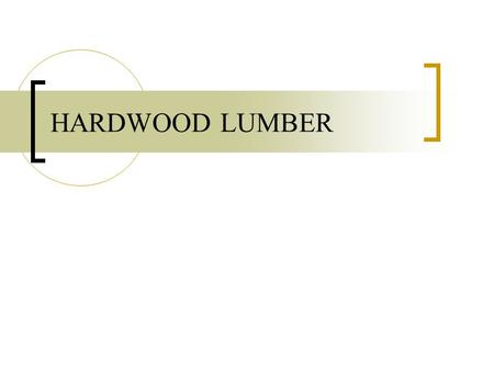 HARDWOOD LUMBER. CROSS SECTION OF A TREE GRADING HARDWOODS Hardwood lumber is graded on the basis of the size and # of cuttings which can be obtained.