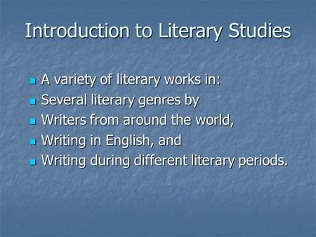 Introduction to Literary Studies A variety of literary works in: A variety of literary works in: Several literary genres by Several literary genres by.