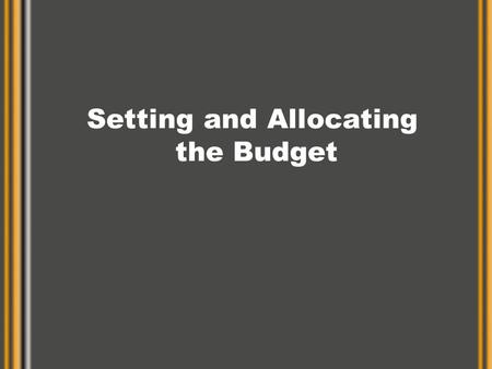 Setting and Allocating the Budget. Setting the Budget How much is enough? –We don't know for sure How much is need to achieve goals? –Depends on goals.