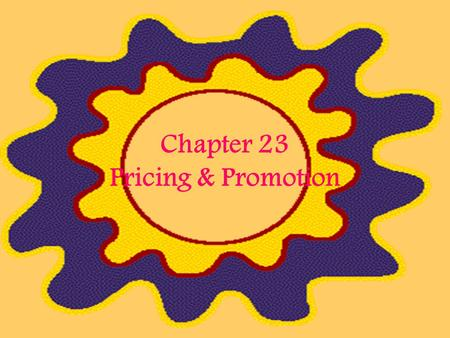 Chapter 23 Pricing & Promotion. Promotion Promotion as a Marketing tool –An important responsibility of business is to provide appropriate information.