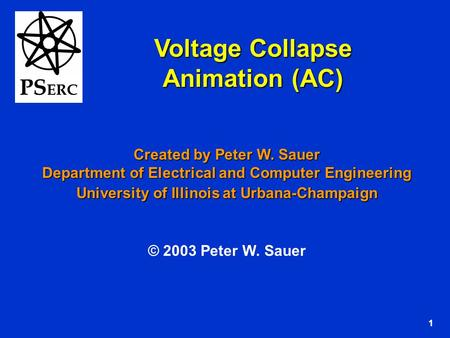 1 Voltage Collapse Animation (AC) Created by Peter W. Sauer Department of Electrical and Computer Engineering University of Illinois at Urbana-Champaign.