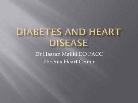 Dr Hassan Makki DO FACC Phoenix Heart Center.  Diabetes mellitus (DM) is a group of diseases characterized by high levels of blood glucose resulting.
