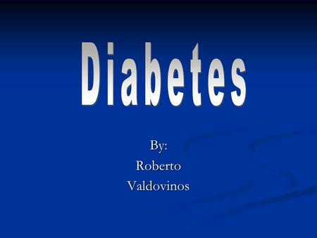 By:RobertoValdovinos What is Diabetes? Medical disorder which raises the level of sugar in blood, especially after a meal Medical disorder which raises.