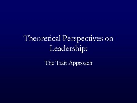 Theoretical Perspectives on Leadership: The Trait Approach.