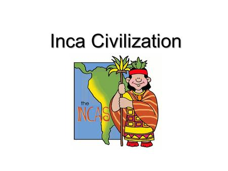 Inca Civilization. Essential Question How were both European and Native American cultures changed after European contact with the Inca? SS6H1a: Describe.