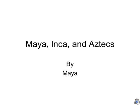 Maya, Inca, and Aztecs By Maya The Mayans Mayan Geography The Maya lived in what is now the Northern Part of Guatemala. They cleared areas of the rain.
