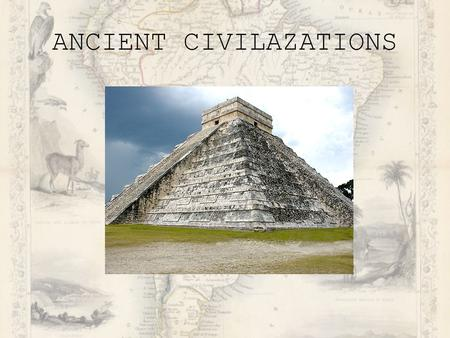 ANCIENT CIVILAZATIONS. Your teacher has assigned your group to research the three ancient civilizations of the Incas, Mayans and Aztecs. You decide to.