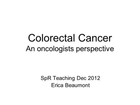 Colorectal Cancer An oncologists perspective