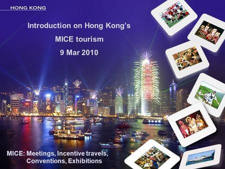 Introduction on Hong Kong's MICE tourism 9 Mar 2010 MICE: Meetings, Incentive travels, Conventions, Exhibitions.