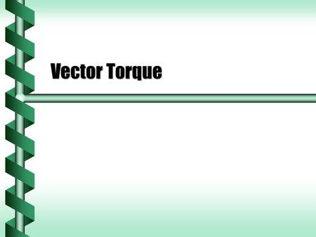 Vector Torque. Direction of Angular Velocity  Angular velocity can be clockwise or counterclockwise around the axis of rotation.  It has magnitude and.