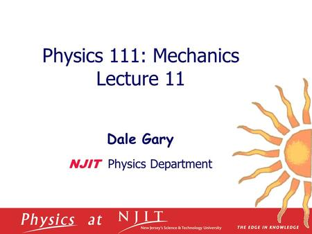 Physics 111: Mechanics Lecture 11 Dale Gary NJIT Physics Department.