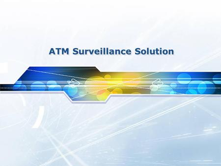 ATM Surveillance Solution. LIST Outline & Key Point 1 Solution 1, 2, 3 2 ATM Surveillance Program – E-MAP 33 Conclusion 44.