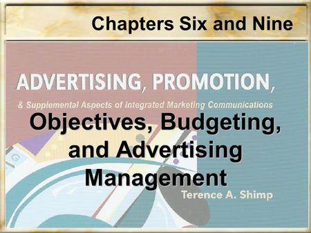 1 Objectives, Budgeting, and Advertising Management Chapters Six and Nine.