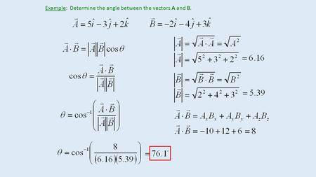 Example:  Determine the angle between the vectors A and B.