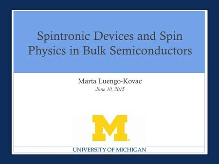 Spintronic Devices and Spin Physics in Bulk Semiconductors Marta Luengo-Kovac June 10, 2015.