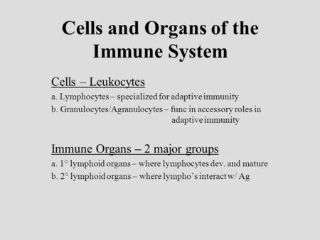 Cells and Organs of the Immune System Cells – Leukocytes a. Lymphocytes – specialized for adaptive immunity b. Granulocytes/Agranulocytes – func in accessory.