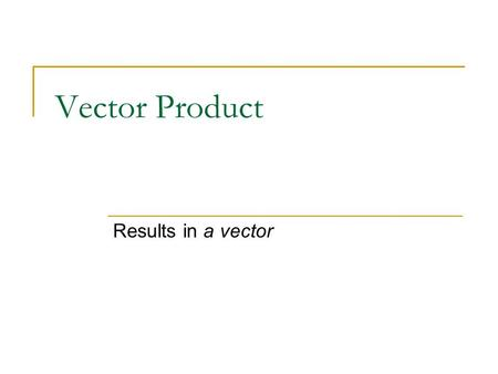Vector Product Results in a vector.