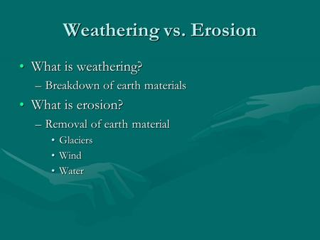 Weathering vs. Erosion What is weathering? What is erosion?