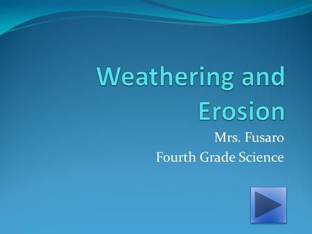 Mrs. Fusaro Fourth Grade Science Mechanical Weathering Mechanical weathering is a destructive force in which larger rocks are broken down into smaller.