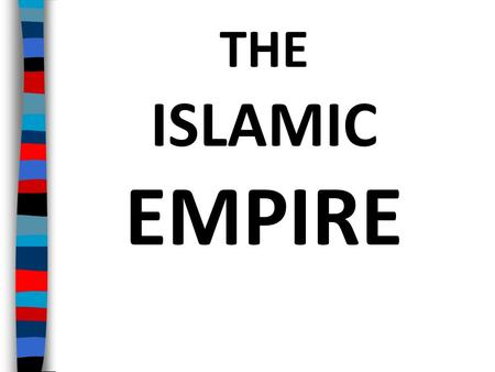 THE ISLAMIC EMPIRE. Essential Question: What was the impact of the Islamic Empire under the Abbasids and the Umayyads?