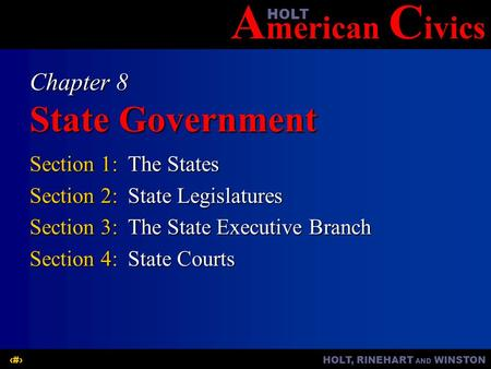 A merican C ivicsHOLT HOLT, RINEHART AND WINSTON1 Chapter 8 State Government Section 1:The States Section 2:State Legislatures Section 3:The State Executive.