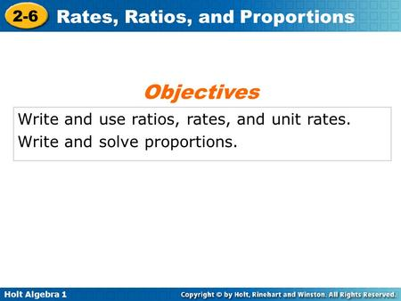 Objectives Write and use ratios, rates, and unit rates.