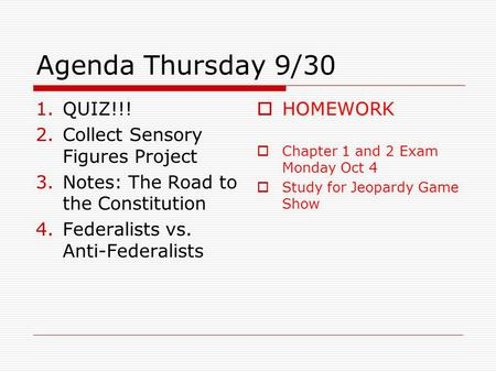 Agenda Thursday 9/30 1.QUIZ!!! 2.Collect Sensory Figures Project 3.Notes: The Road to the Constitution 4.Federalists vs. Anti-Federalists  HOMEWORK 