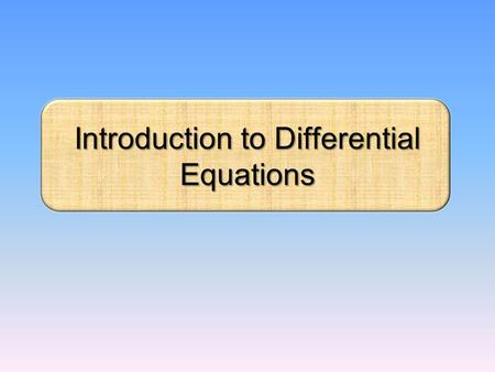 Introduction to Differential Equations. Definition : A differential equation is an equation containing an unknown function and its derivatives. Examples:.