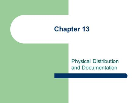 Chapter 13 Physical Distribution and Documentation.