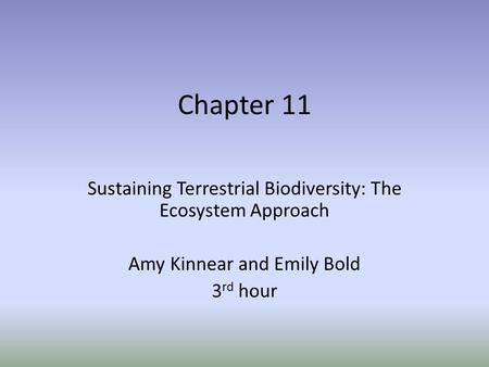 Chapter 11 Sustaining Terrestrial Biodiversity: The Ecosystem Approach Amy Kinnear and Emily Bold 3 rd hour.