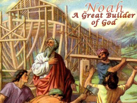 Noah was a man of faith Heb. 11:7 believe, obey Noah was a man of faith Heb. 11:7 believe, obey.