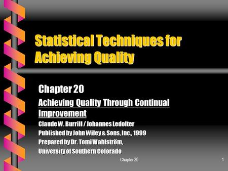 Chapter 201 Statistical Techniques for Achieving Quality Chapter 20 Achieving Quality Through Continual Improvement Claude W. Burrill / Johannes Ledolter.