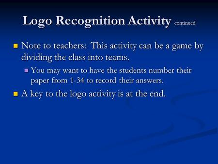 Logo Recognition Activity continued Note to teachers: This activity can be a game by dividing the class into teams. Note to teachers: This activity can.