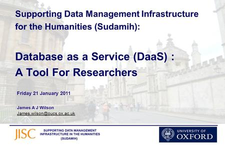 Supporting Data Management Infrastructure for the Humanities (Sudamih): Database as a Service (DaaS) : A Tool For Researchers James A J Wilson