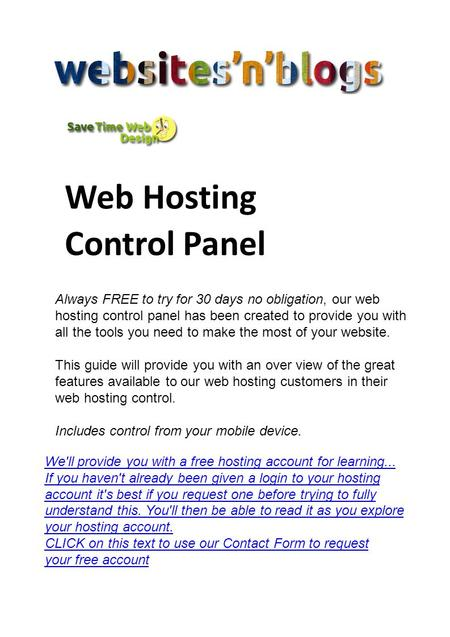 Web Hosting Control Panel Always FREE to try for 30 days no obligation, our web hosting control panel has been created to provide you with all the tools.