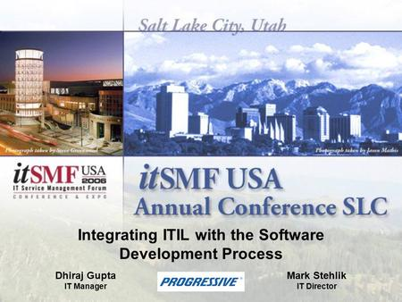 Integrating ITIL with the Software Development Process Dhiraj Gupta IT Manager Mark Stehlik IT Director.